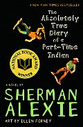 Absolutely True Diary of a Part-Time Indian, by Sherman Alexie