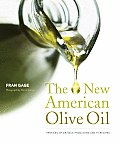 New American Olive Oil: Profiles of Artisan Producers and 75 Recipes